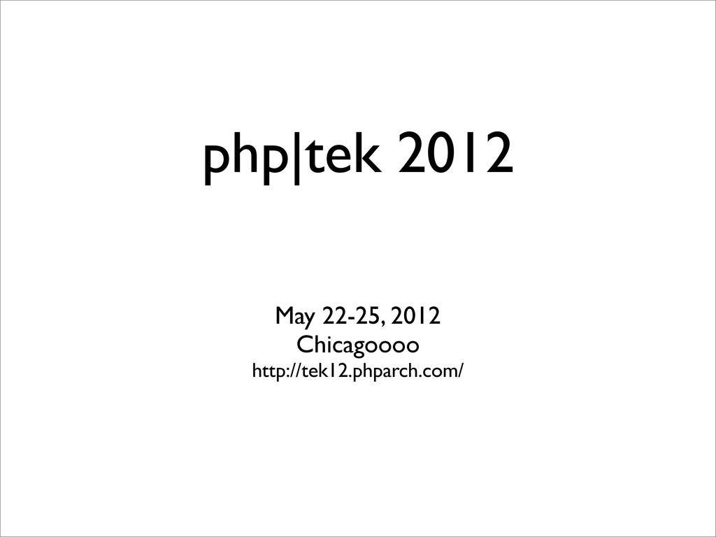 php|tek 2012 May 22-25, 2012 Chicagoooo http://...