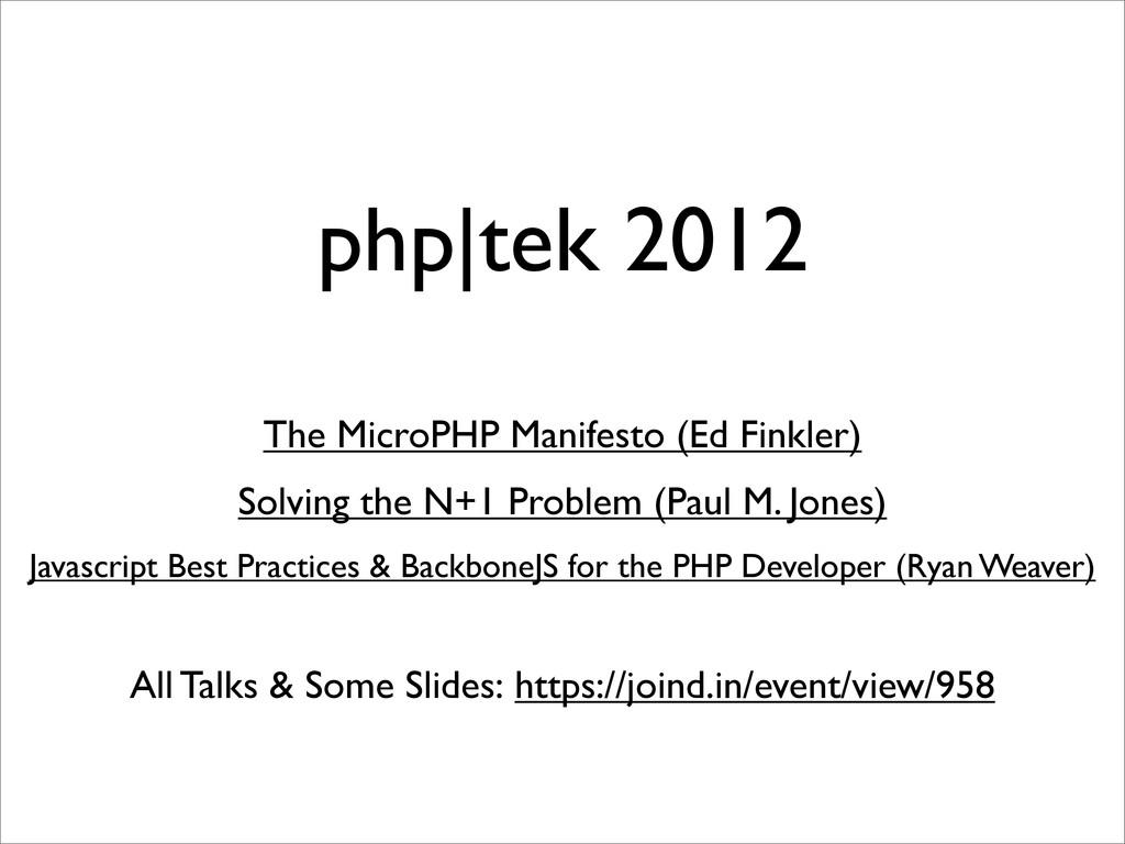 php|tek 2012 The MicroPHP Manifesto (Ed Finkler...