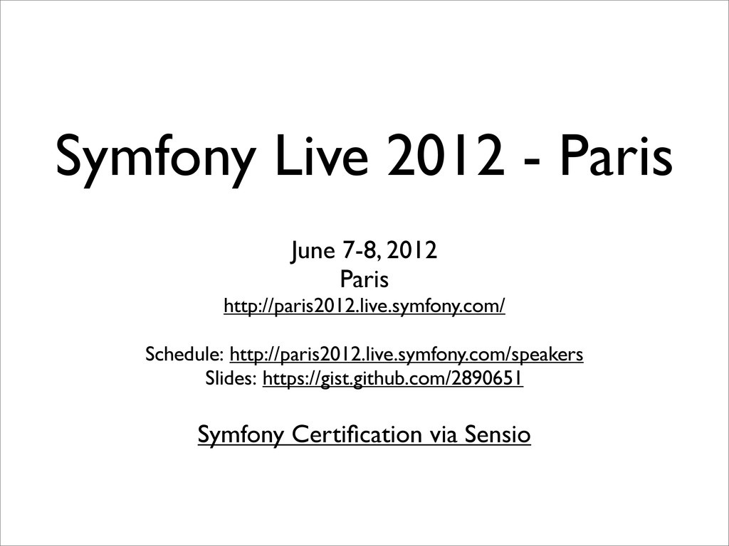 Symfony Live 2012 - Paris June 7-8, 2012 Paris ...