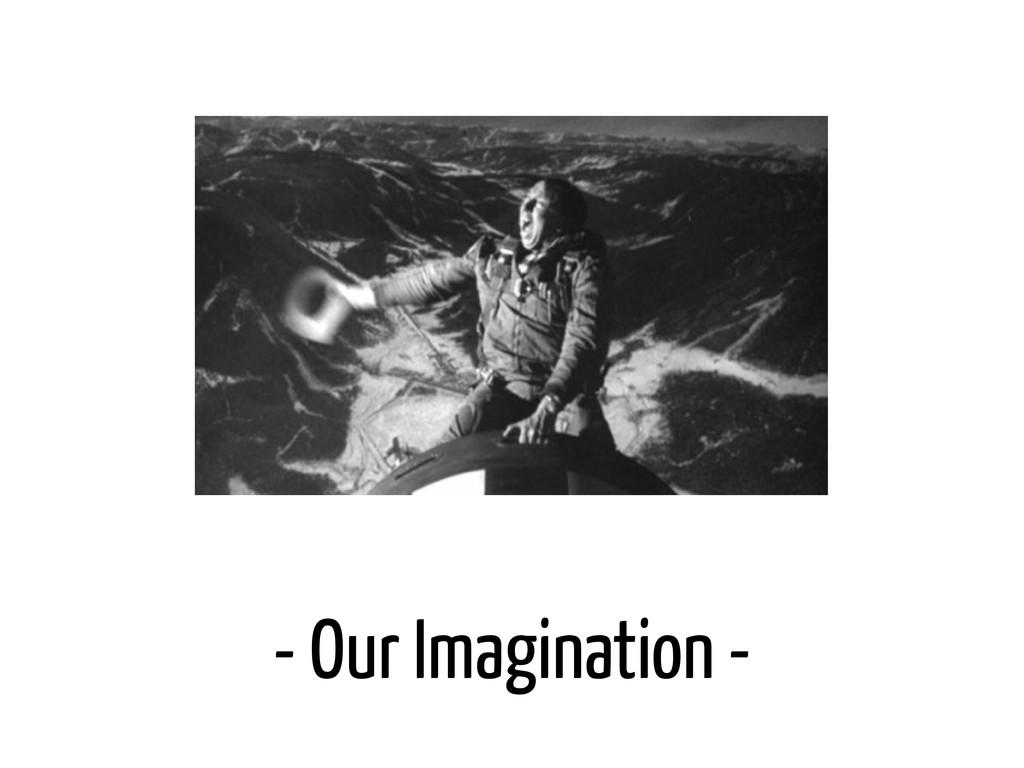 - Our Imagination -