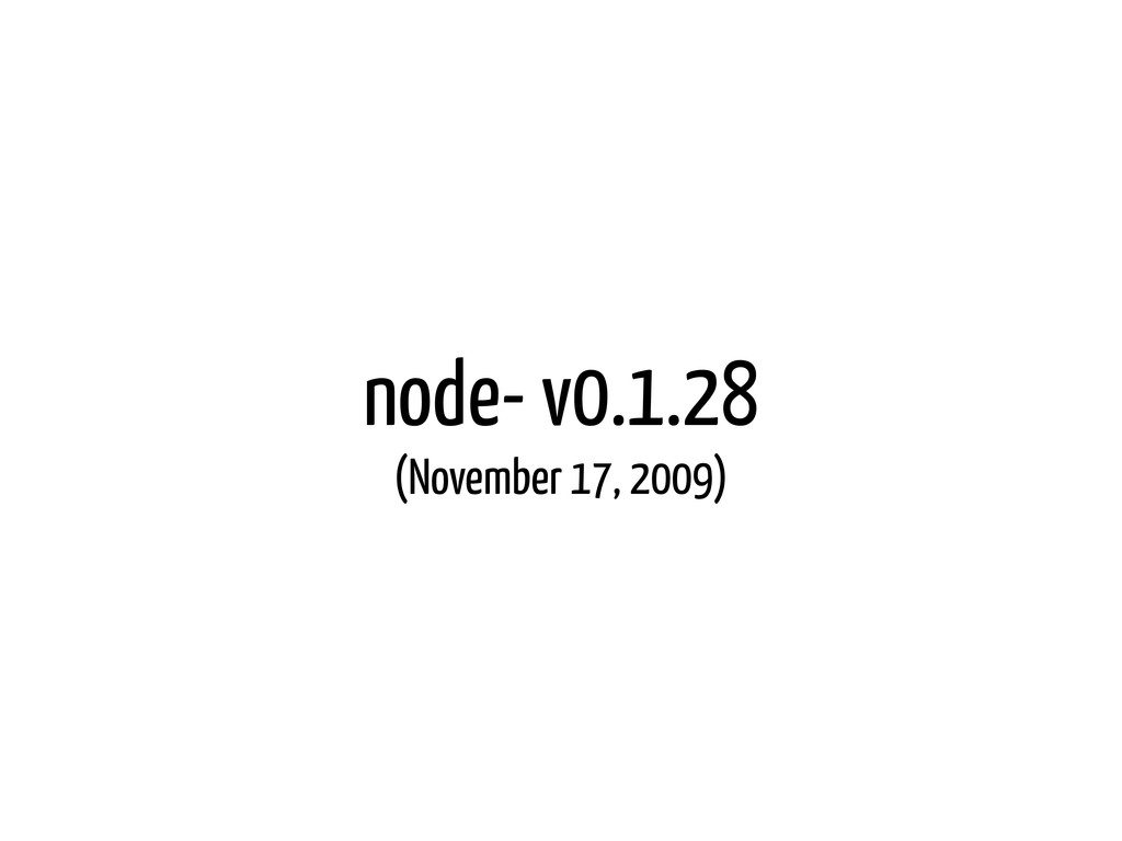 node- v0.1.28 (November 17, 2009)