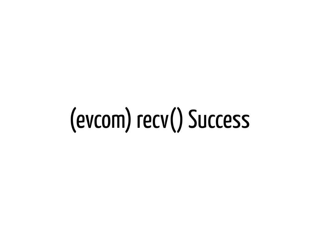 (evcom) recv() Success