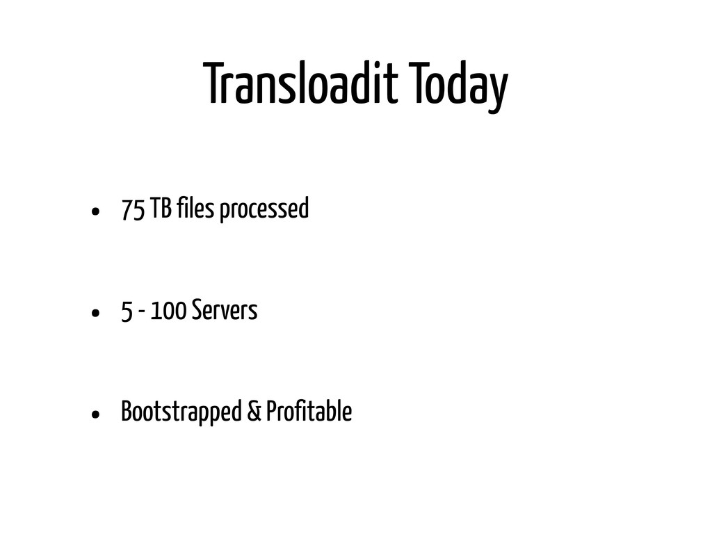 Transloadit Today • 75 TB files processed • 5 -...