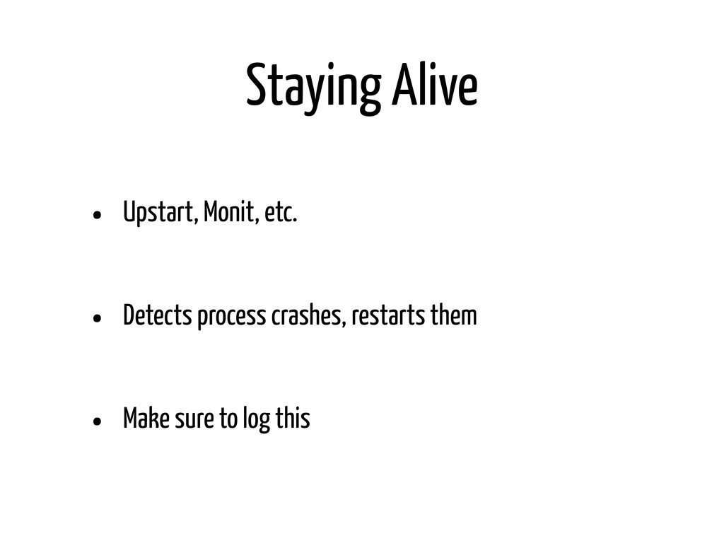 Staying Alive • Upstart, Monit, etc. • Detects ...