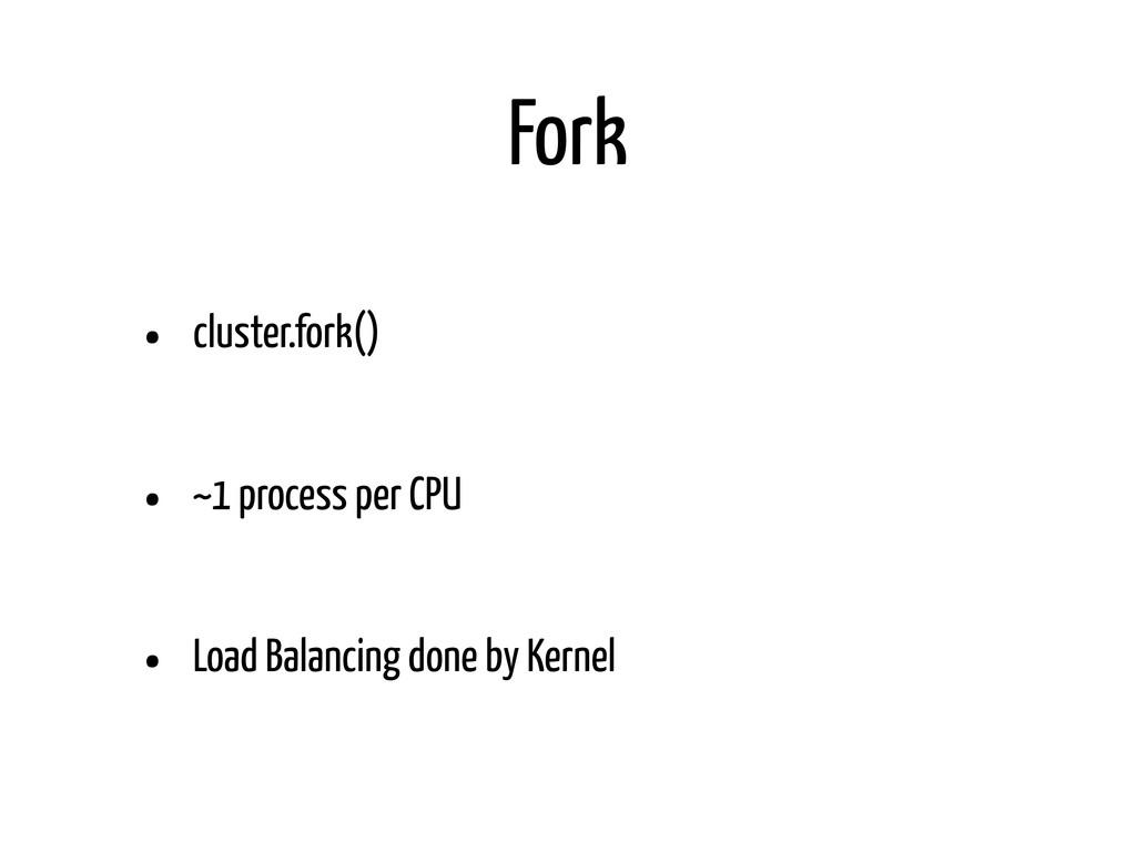 Fork • cluster.fork() • ~1 process per CPU • Lo...