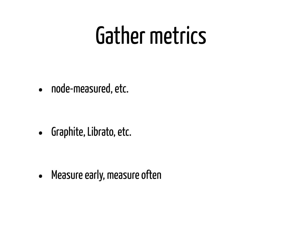 Gather metrics • node-measured, etc. • Graphite...