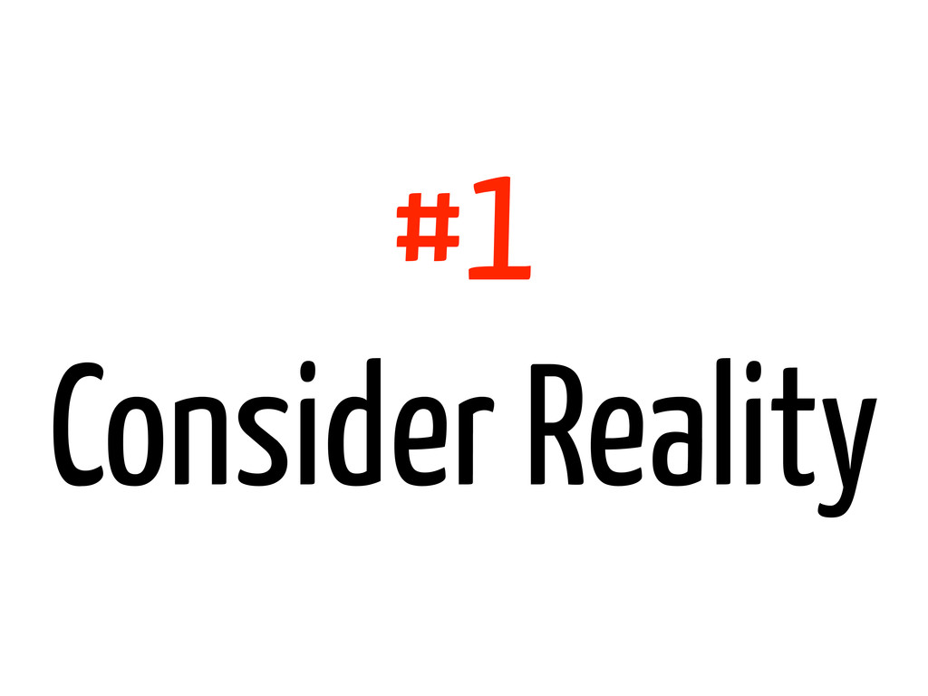#1 Consider Reality