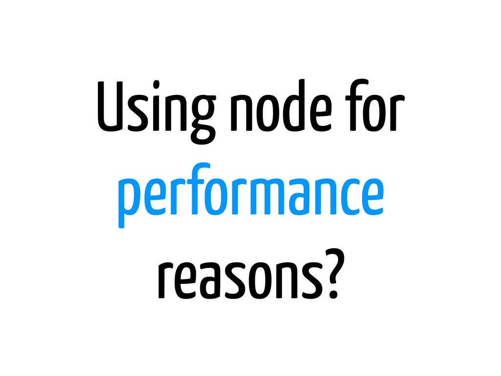 Using node for performance reasons?