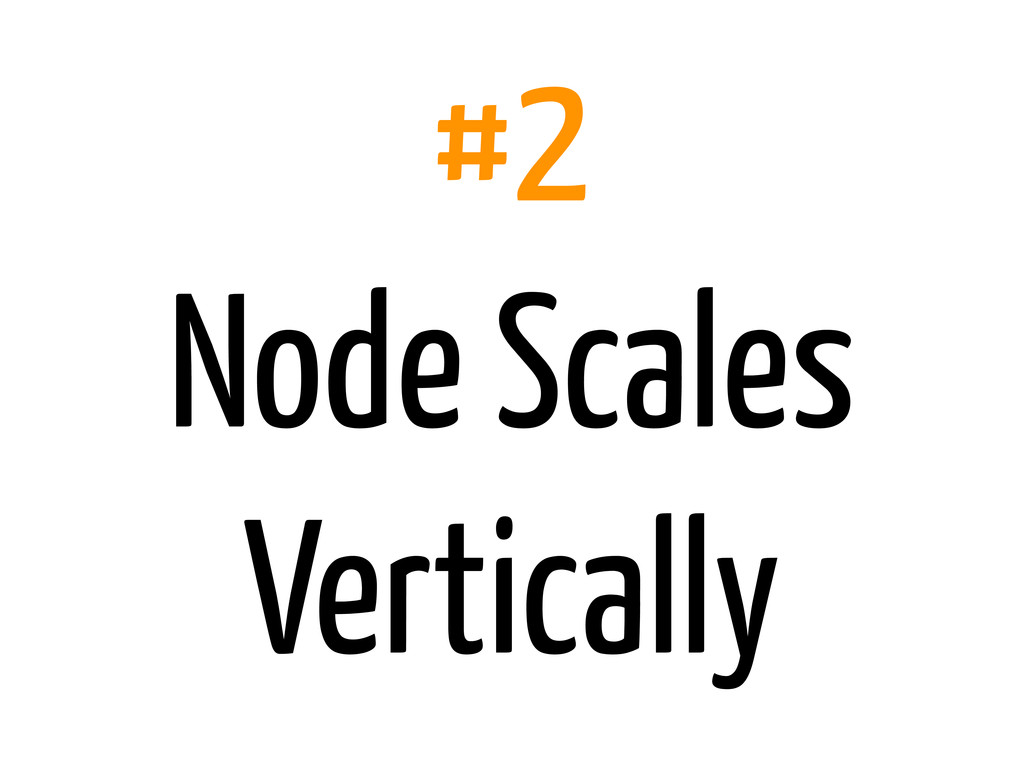 #2 Node Scales Vertically