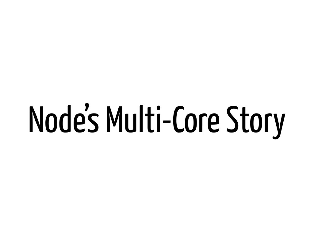 Node's Multi-Core Story