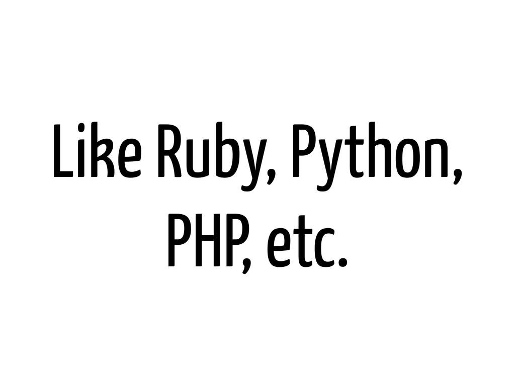 Like Ruby, Python, PHP, etc.