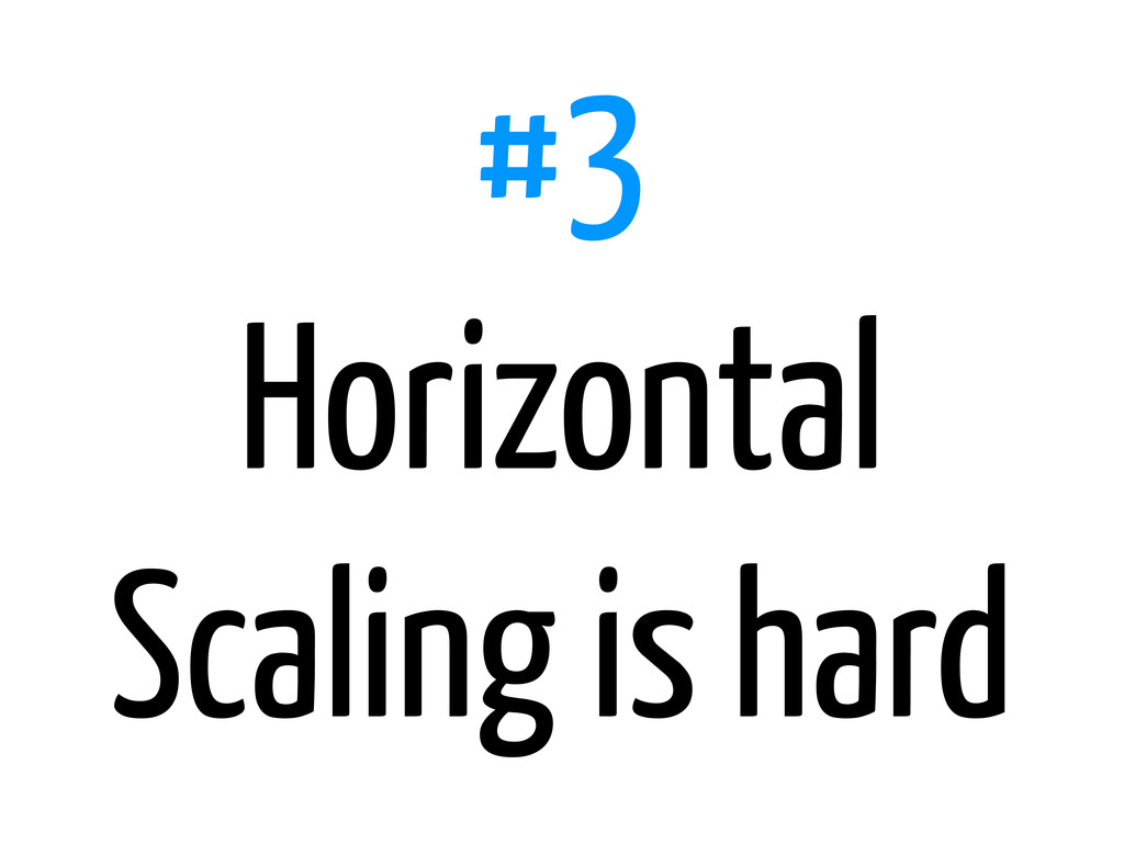 #3 Horizontal Scaling is hard