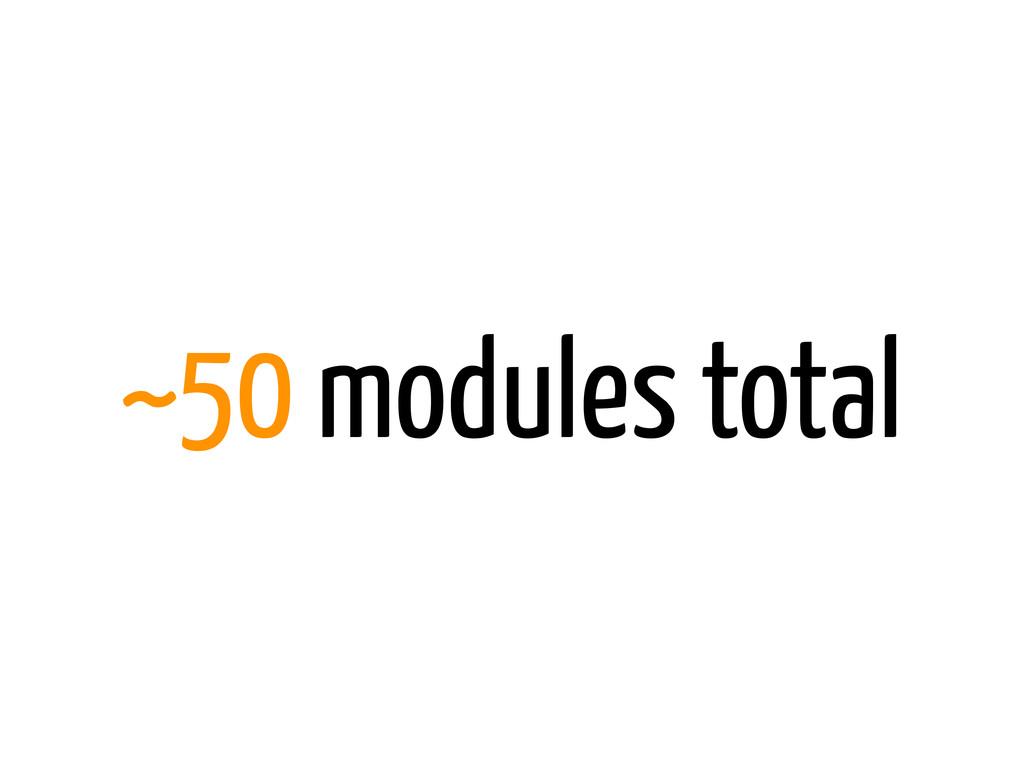 ~50 modules total