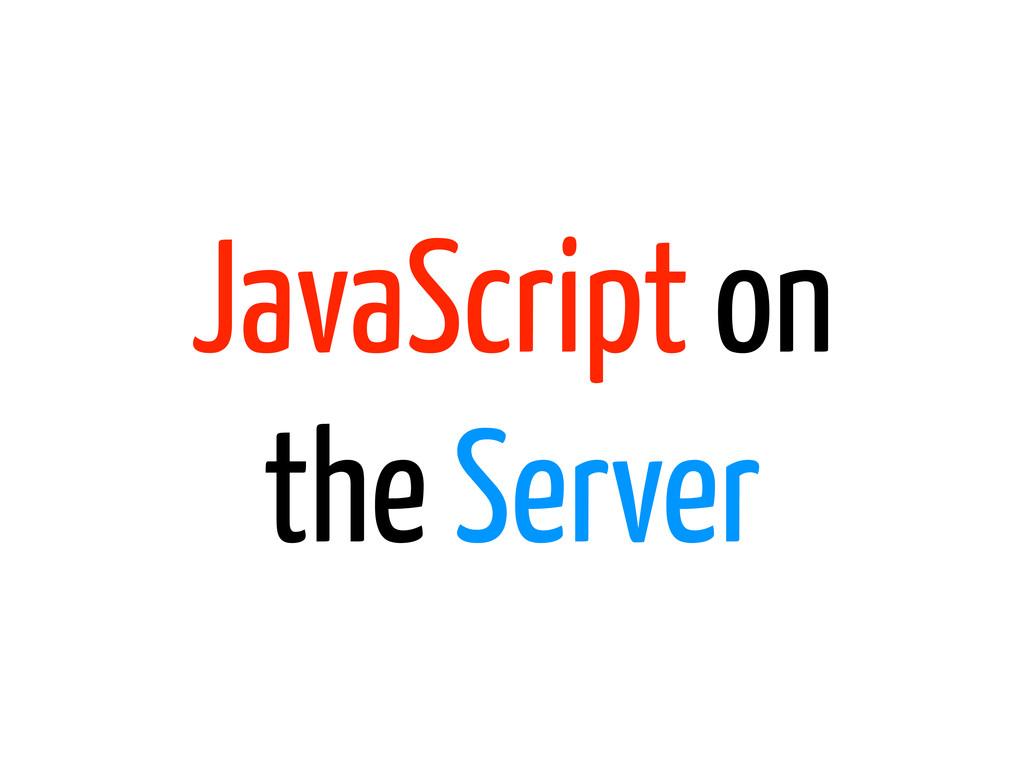 JavaScript on the Server