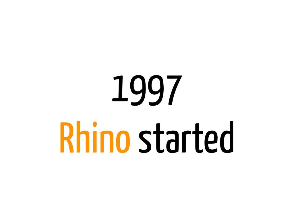 1997 Rhino started