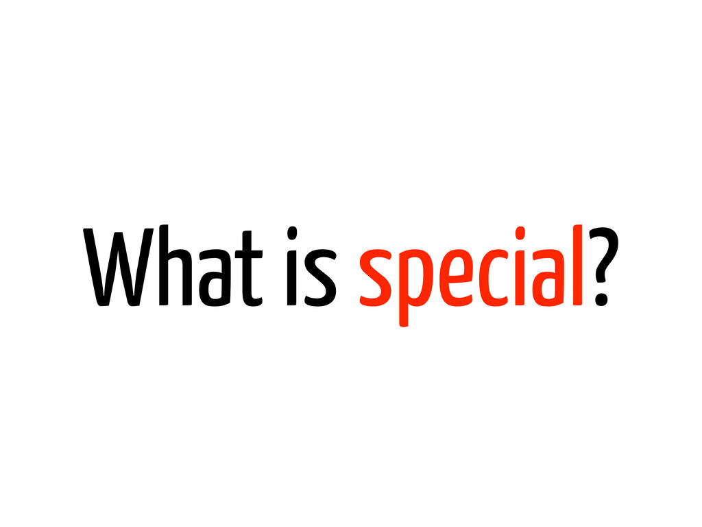 What is special?