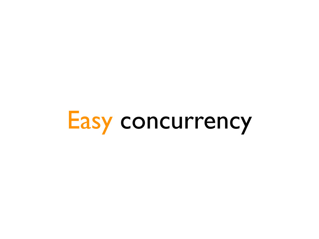 Easy concurrency