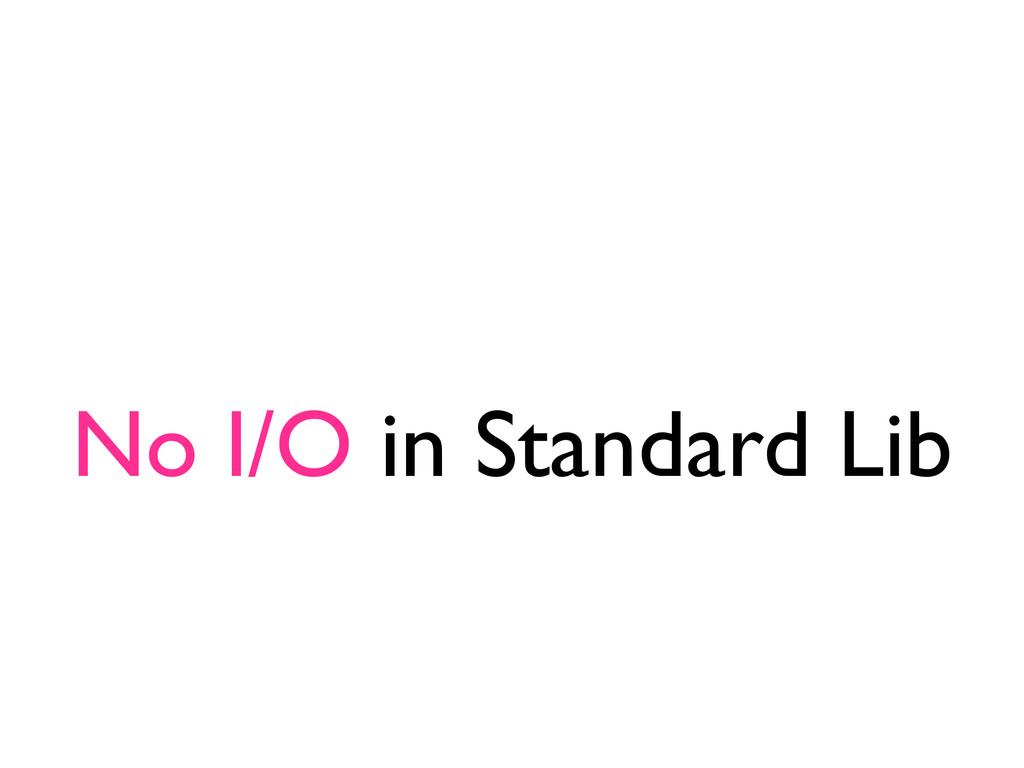 No I/O in Standard Lib