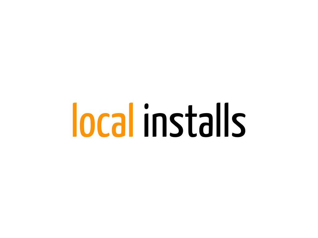 local installs