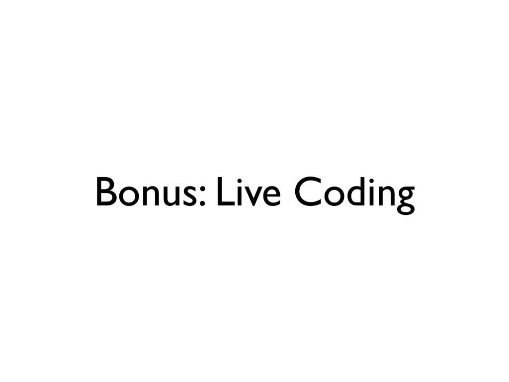 Bonus: Live Coding