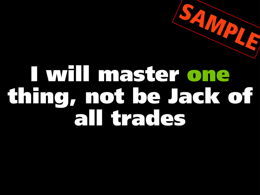 I will master one thing, not be Jack of all tra...