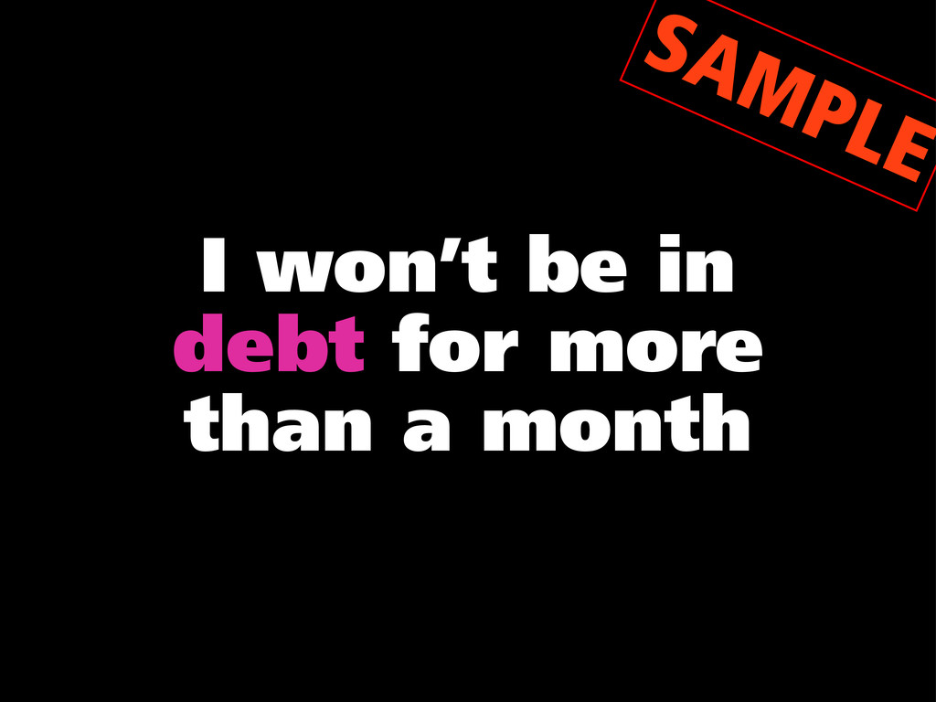 I won't be in debt for more than a month SAMPLE