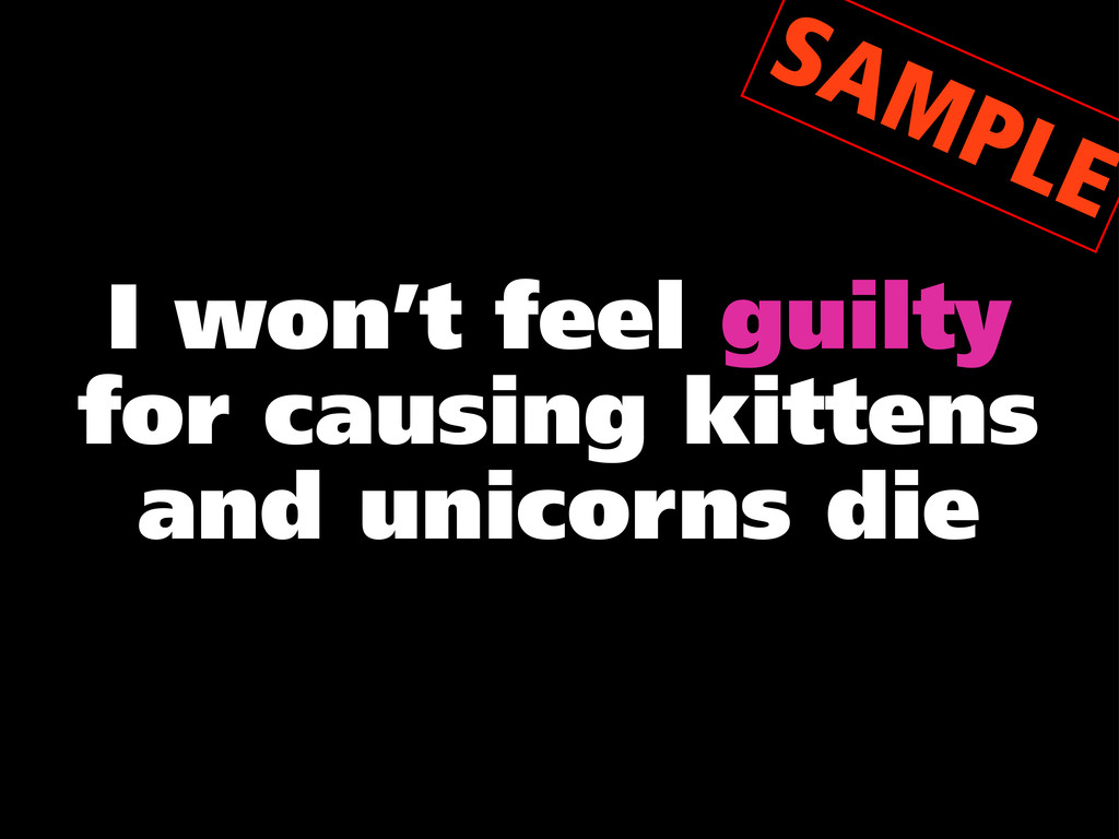 I won't feel guilty for causing kittens and uni...