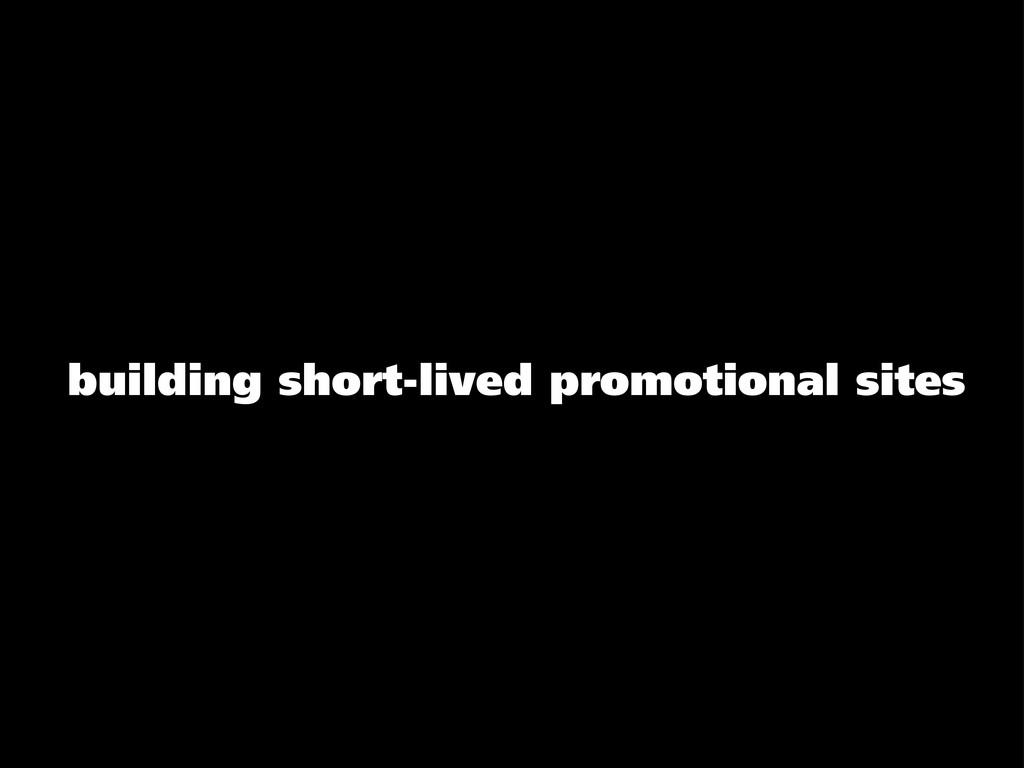 building short-lived promotional sites
