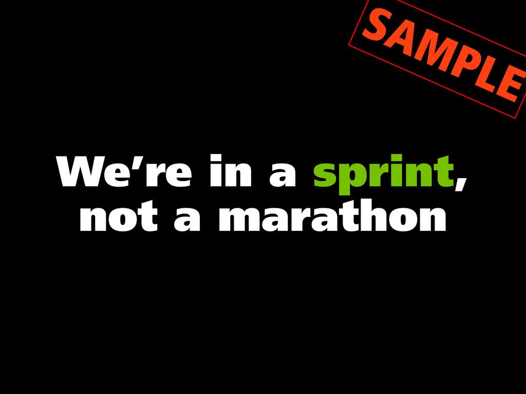 We're in a sprint, not a marathon SAMPLE