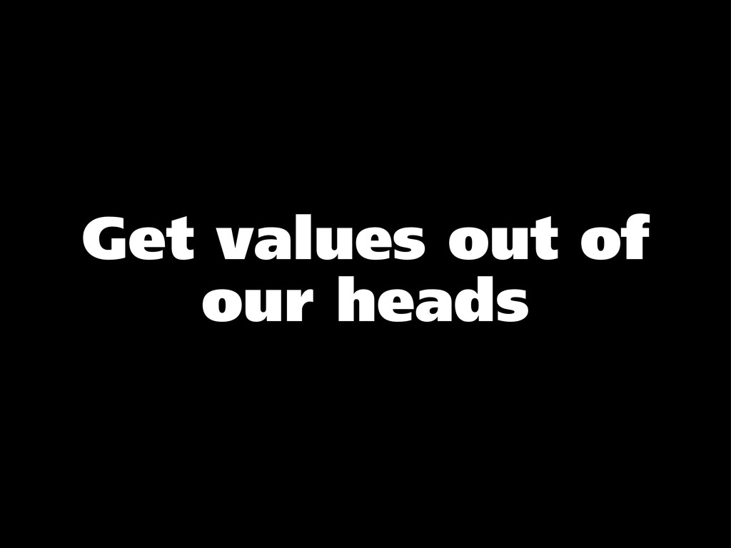 Get values out of our heads