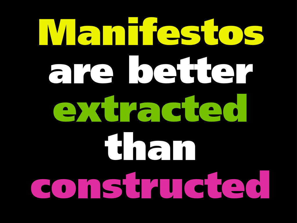 Manifestos are better extracted than constructed