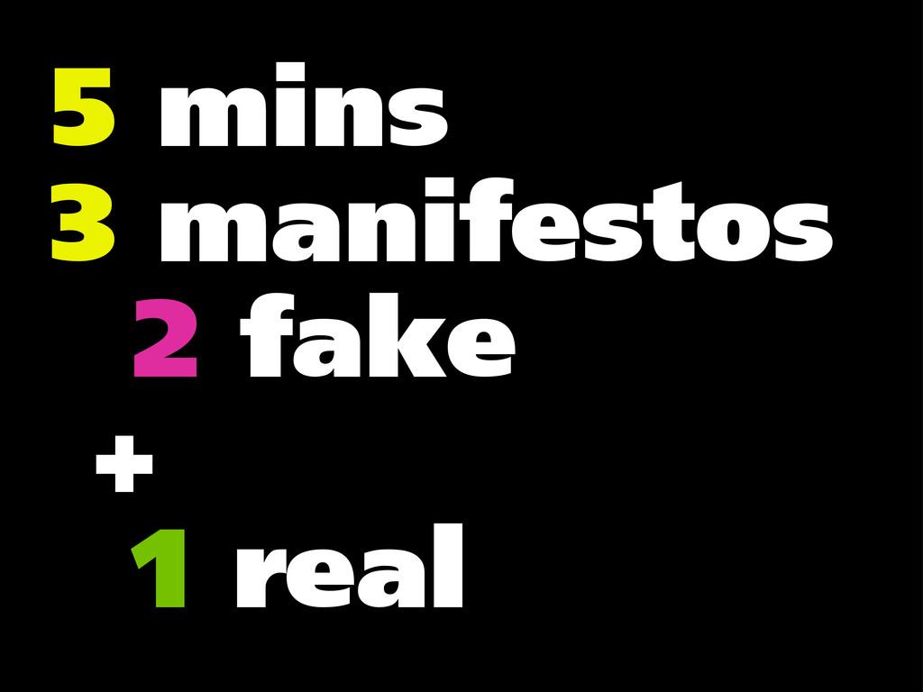 5 mins 3 manifestos 2 fake + 1 real