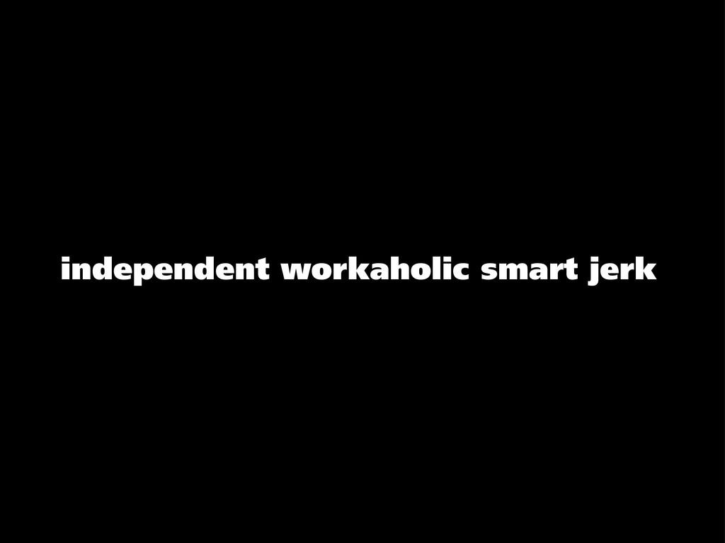 independent workaholic smart jerk