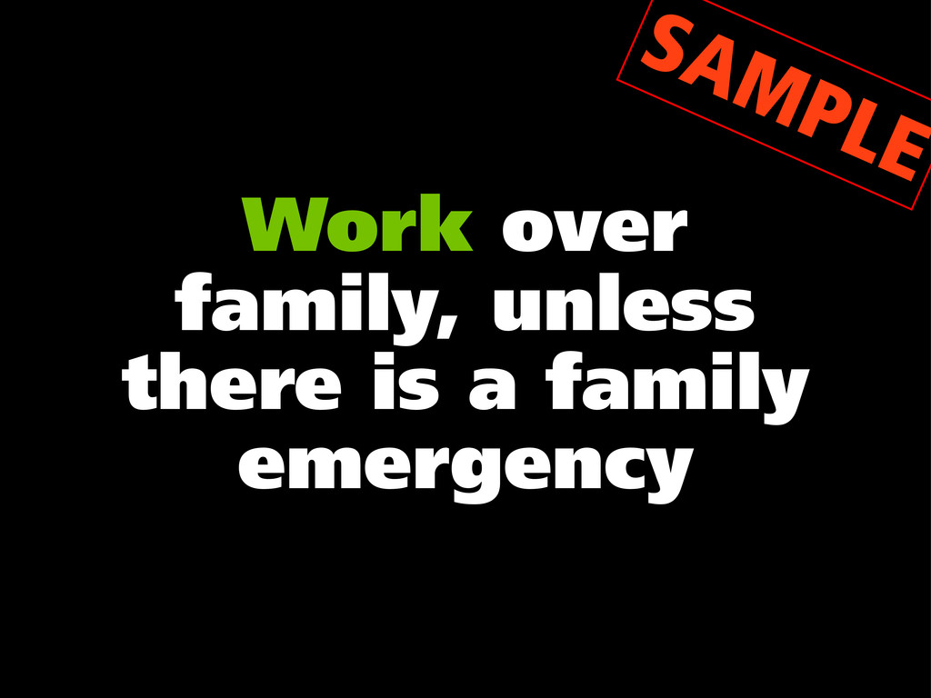 Work over family, unless there is a family emer...