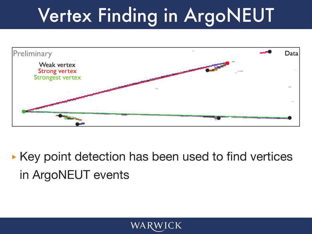 Vertex Finding in ArgoNEUT ‣ ‣ Key point detect...