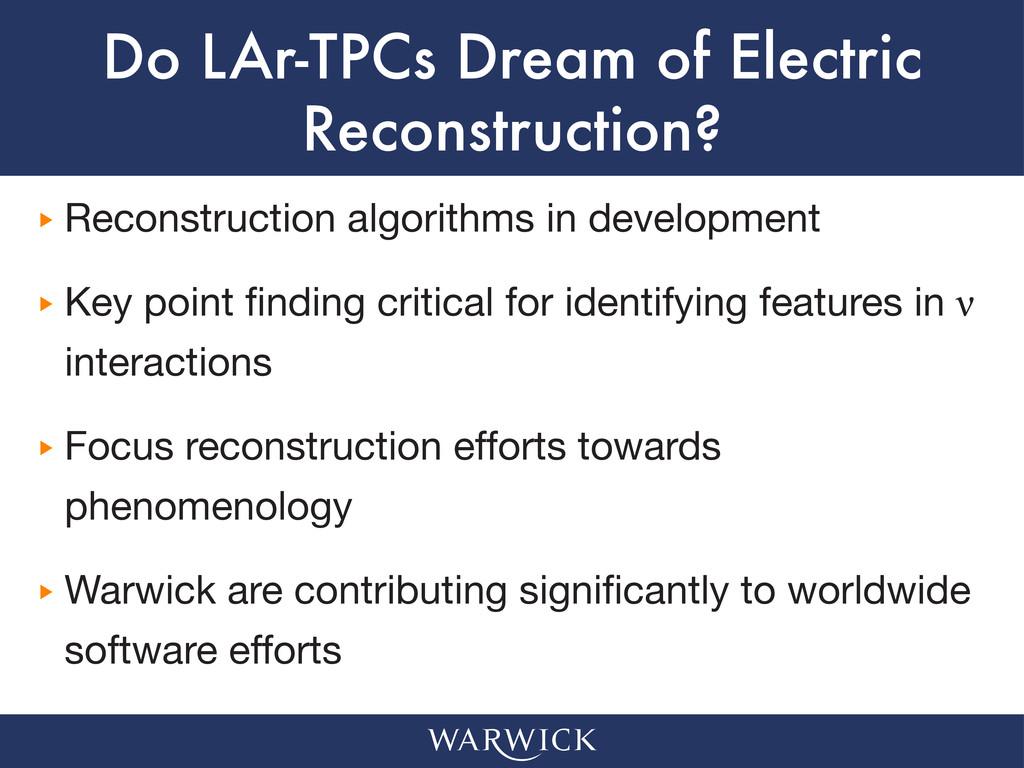 Do LAr-TPCs Dream of Electric Reconstruction? ‣...