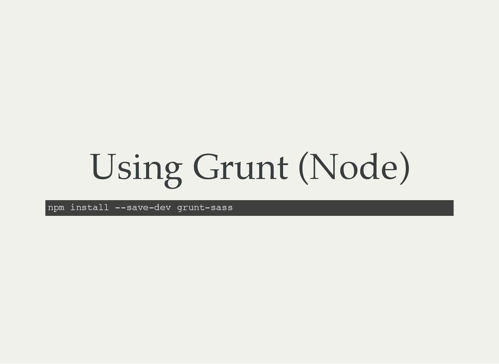 Using Grunt (Node) n p m i n s t a l l - - s a ...