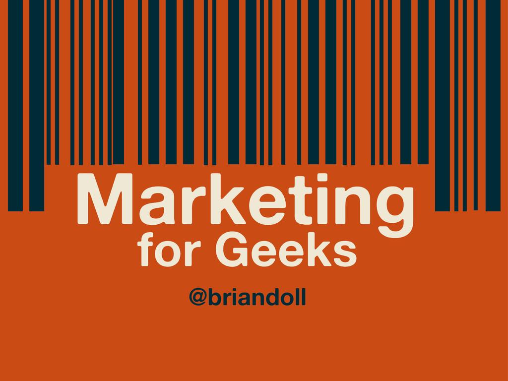 Marketing for Geeks @briandoll