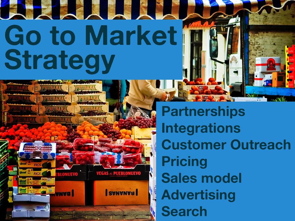 Go to Market Strategy Partnerships Integrations...