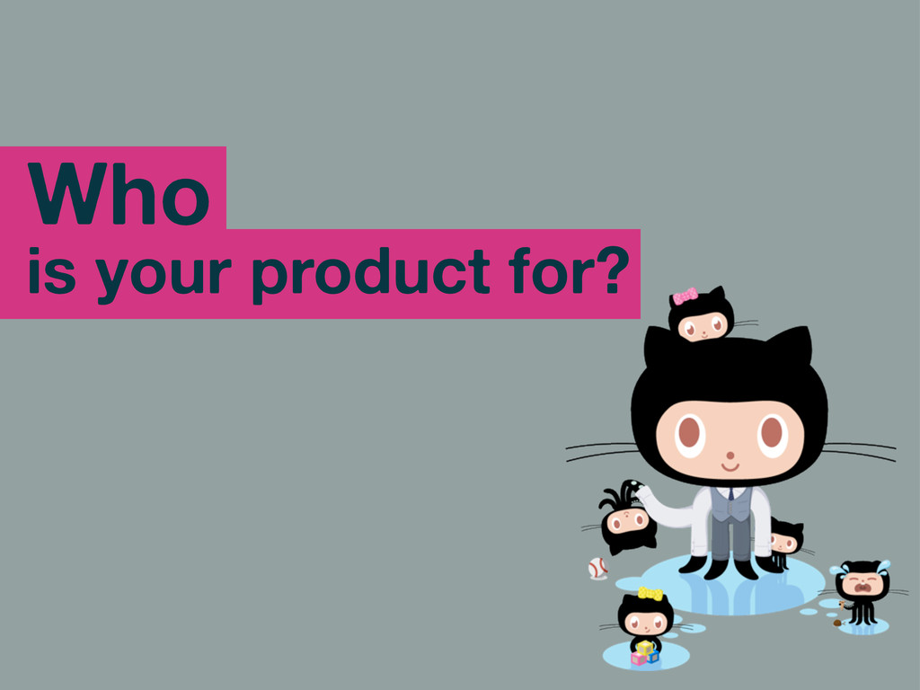 Who is your product for?