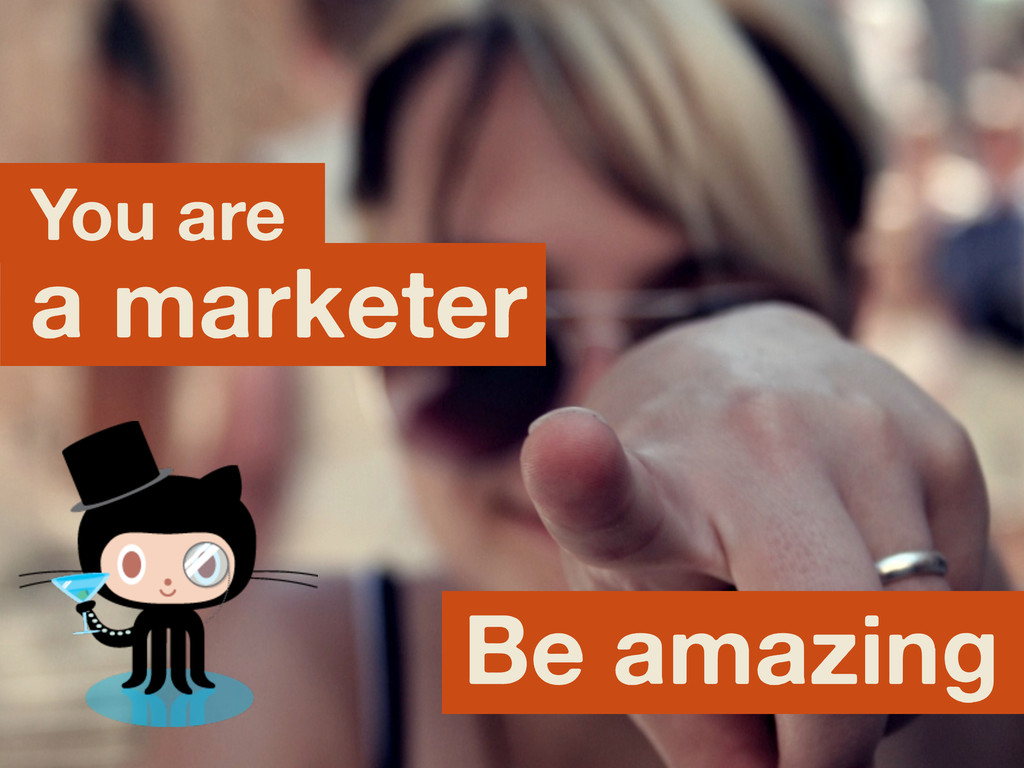 You are a marketer Be amazing