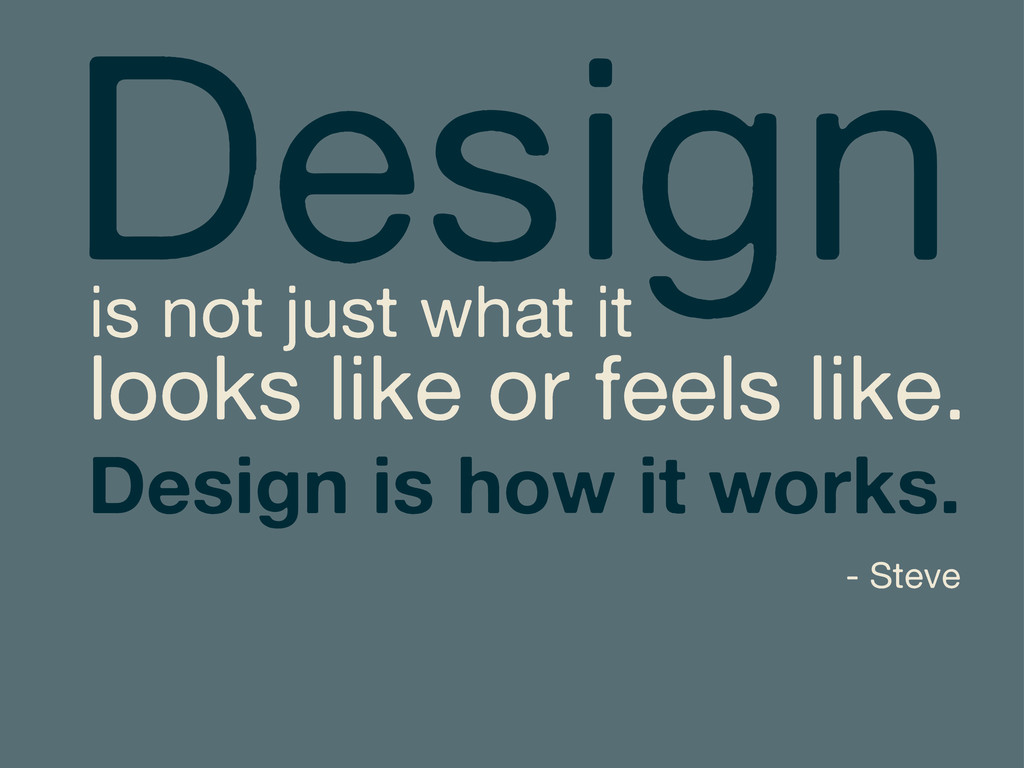 Design is how it works. Design is not just what...
