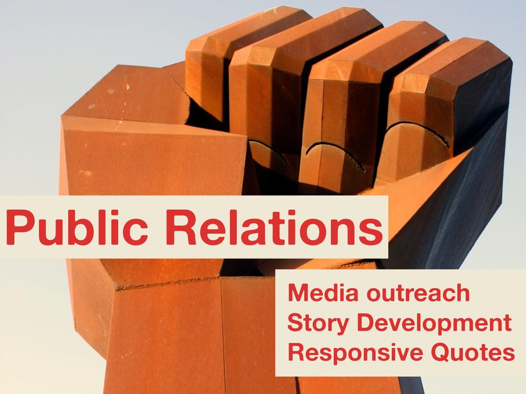 Media outreach Story Development Responsive Quo...