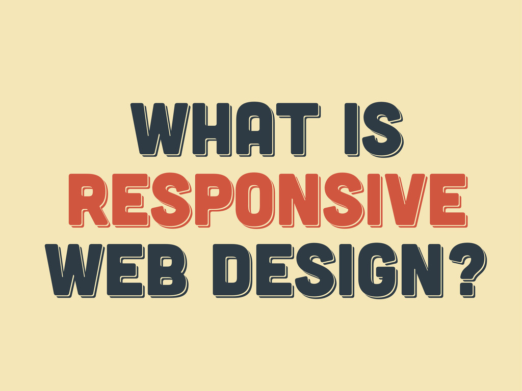 WHAT IS responsive web design? WHAT IS responsi...