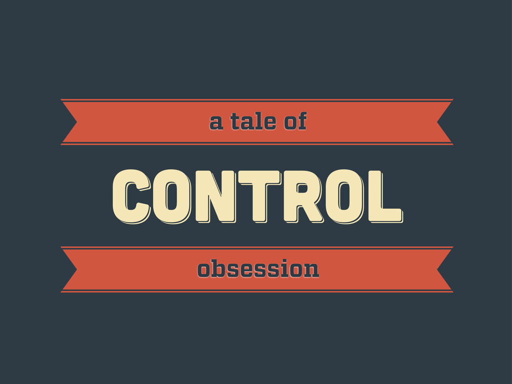 CONTROL CONTROL CONTROL a tale of obsession