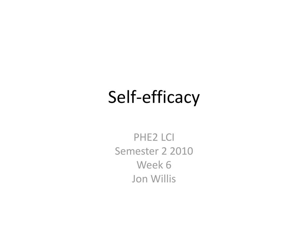 Self-efficacy PHE2 LCI Semester 2 2010 Week 6 J...