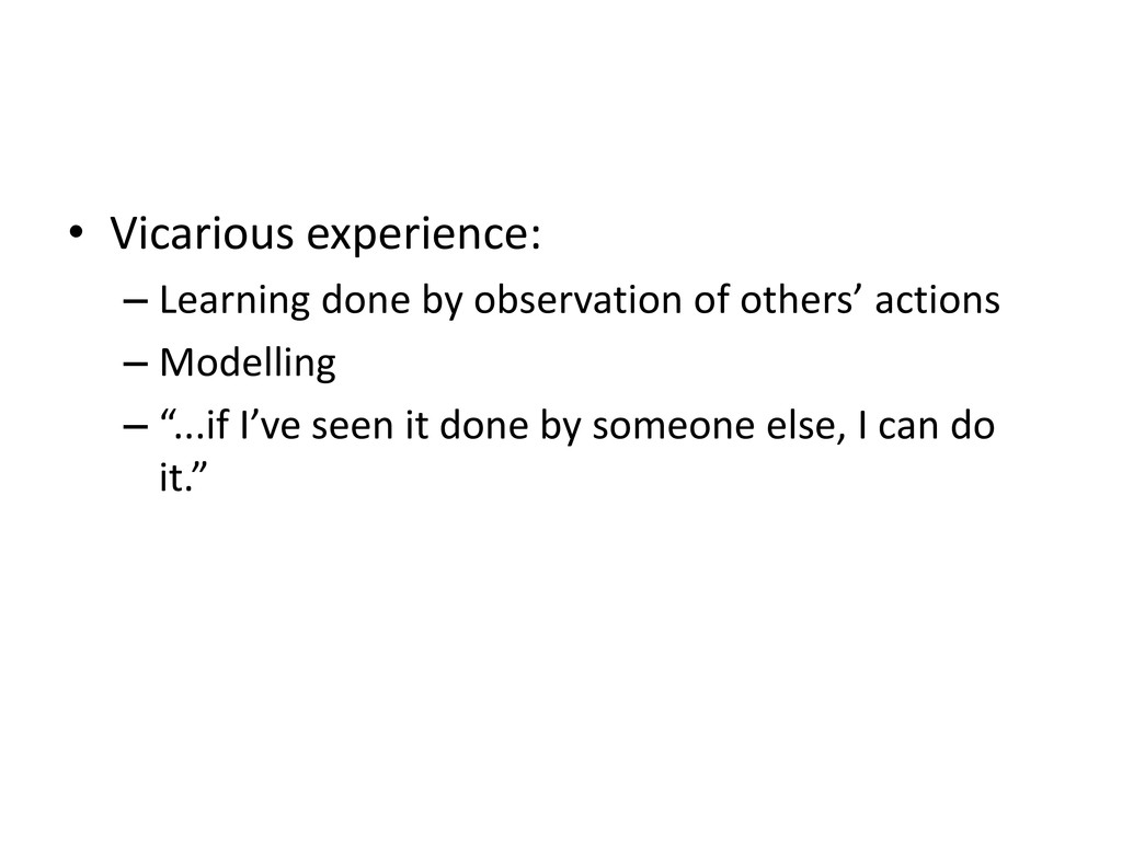 • Vicarious experience: – Learning done by obse...