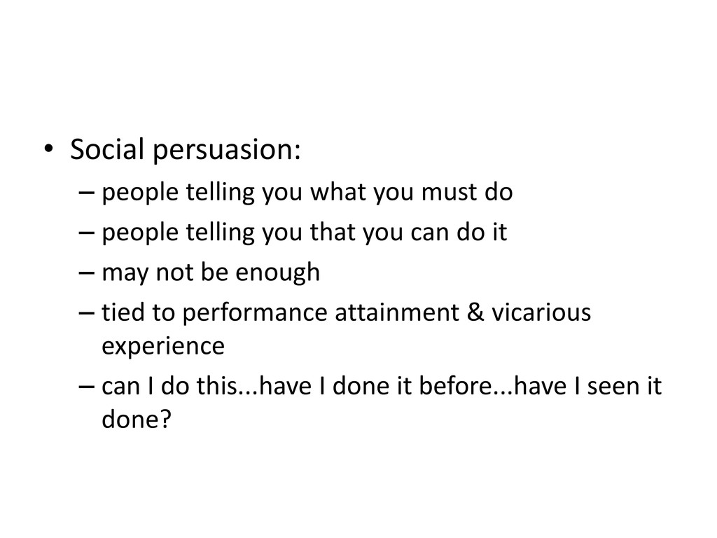 • Social persuasion: – people telling you what ...