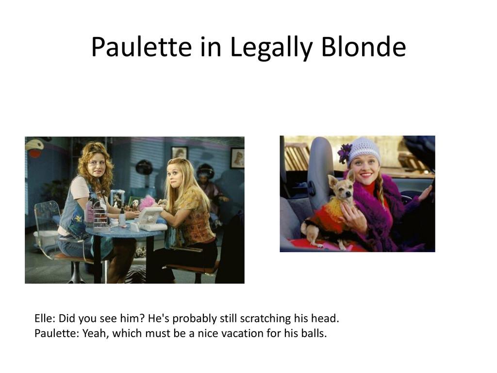 Paulette in Legally Blonde Elle: Did you see hi...