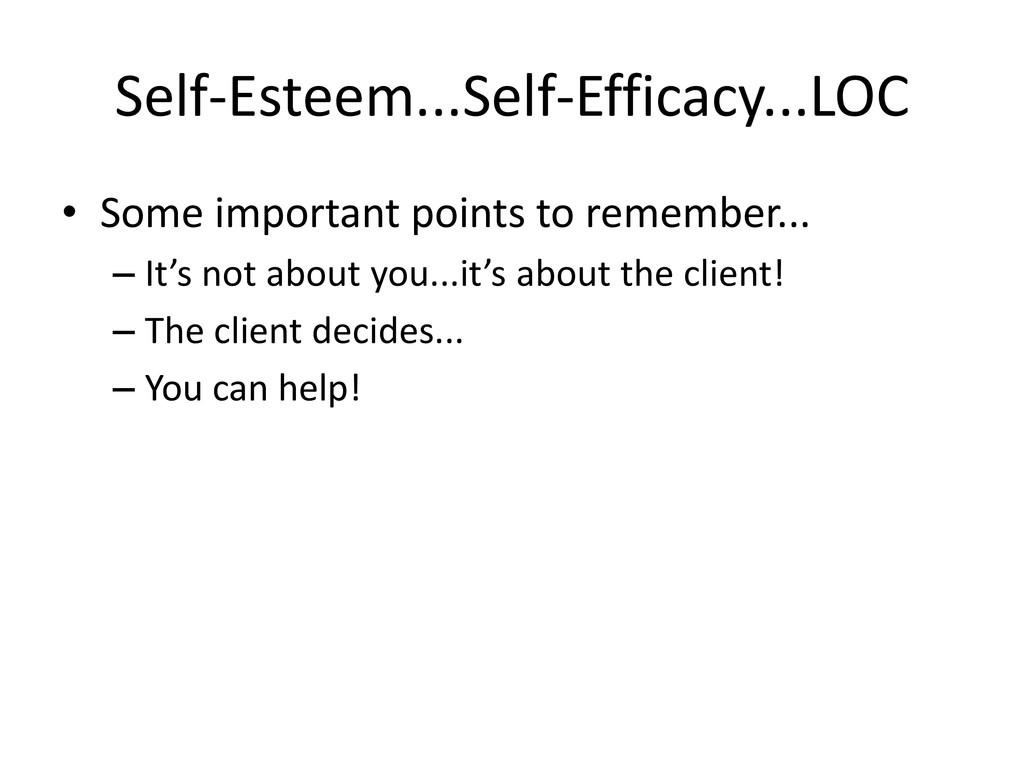 Self-Esteem...Self-Efficacy...LOC • Some import...
